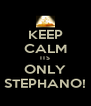 KEEP CALM ITS ONLY STEPHANO! - Personalised Poster A4 size