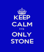 KEEP CALM ITS ONLY STONE - Personalised Poster A4 size