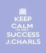KEEP CALM  ITS ONLY  SUCCESS J.CHARLS - Personalised Poster A4 size
