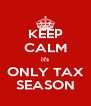 KEEP CALM it's ONLY TAX SEASON - Personalised Poster A4 size