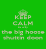 KEEP CALM its only the big hoose shuttin doon - Personalised Poster A4 size