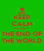 KEEP CALM ITS ONLY  THE END OF THE WORLD - Personalised Poster A4 size