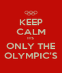KEEP CALM ITS ONLY THE OLYMPIC'S - Personalised Poster A4 size