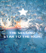 KEEP CALM ITS ONLY THE SECOND  STAR TO THE RIGHT - Personalised Poster A4 size