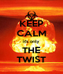 KEEP CALM it's only THE TWIST - Personalised Poster A4 size