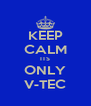 KEEP CALM ITS ONLY V-TEC - Personalised Poster A4 size