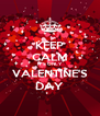 KEEP CALM IT'S ONLY VALENTINE'S DAY - Personalised Poster A4 size