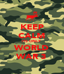 KEEP CALM ITS ONLY WORLD WAR 3 - Personalised Poster A4 size