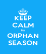 KEEP CALM its ORPHAN SEASON - Personalised Poster A4 size