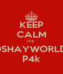 KEEP CALM ITS  OSHAYWORLD  P4k - Personalised Poster A4 size