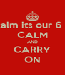 Keep calm its our 6 month  CALM AND CARRY ON - Personalised Poster A4 size