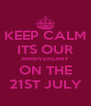 KEEP CALM ITS OUR ANNIVERSARY ON THE 21ST JULY - Personalised Poster A4 size
