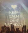 KEEP CALM ITS OUR BIRTHDAY - Personalised Poster A4 size