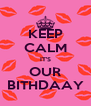 KEEP CALM IT'S OUR BITHDAAY - Personalised Poster A4 size
