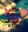KEEP CALM it's Oussama'S B'Day - Personalised Poster A4 size