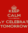 KEEP CALM ITS PAPOS BDAY CELEBRATION TOMORROW - Personalised Poster A4 size