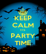 KEEP CALM ITS PARTY TIME - Personalised Poster A4 size