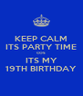 KEEP CALM ITS PARTY TIME COS ITS MY 19TH BIRTHDAY - Personalised Poster A4 size