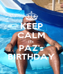 KEEP CALM ITs PAZ's BIRTHDAY - Personalised Poster A4 size