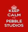 KEEP CALM ITS PEBBLE STUDIOS - Personalised Poster A4 size