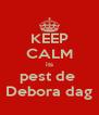 KEEP CALM its pest de  Debora dag - Personalised Poster A4 size