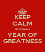 KEEP CALM Its PGee's YEAR OF GREATNESS - Personalised Poster A4 size