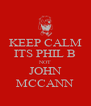 KEEP CALM ITS PHIL B NOT JOHN MCCANN - Personalised Poster A4 size