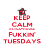 KEEP CALM ITS PLAYHOUSE FUKKIN' TUESDAYS - Personalised Poster A4 size