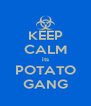 KEEP CALM its POTATO GANG - Personalised Poster A4 size