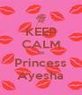 KEEP CALM Its Princess Ayesha - Personalised Poster A4 size