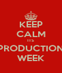 KEEP CALM ITS PRODUCTION WEEK - Personalised Poster A4 size