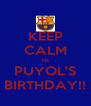KEEP CALM its PUYOL'S BIRTHDAY!! - Personalised Poster A4 size