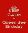 KEEP CALM It's Queen dee Birthday - Personalised Poster A4 size