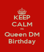 KEEP CALM Its Queen DM Birthday - Personalised Poster A4 size