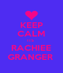 KEEP CALM ITS  RACHIEE GRANGER  - Personalised Poster A4 size