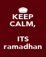 KEEP CALM,  ITS ramadhan - Personalised Poster A4 size