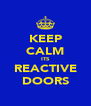 KEEP CALM ITS REACTIVE DOORS - Personalised Poster A4 size