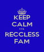 KEEP CALM ITS RECCLESS FAM - Personalised Poster A4 size
