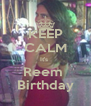 KEEP CALM It's  Reem  Birthday - Personalised Poster A4 size