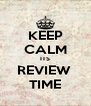 KEEP CALM ITS REVIEW  TIME - Personalised Poster A4 size