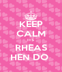 KEEP CALM ITS RHEAS HEN DO  - Personalised Poster A4 size
