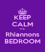 KEEP CALM ITS Rhiannons BEDROOM - Personalised Poster A4 size
