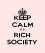 KEEP CALM ITS RICH SOCIETY - Personalised Poster A4 size