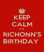 KEEP CALM ITS RICHONN'S BIRTHDAY  - Personalised Poster A4 size