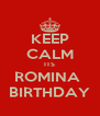 KEEP CALM ITS ROMINA  BIRTHDAY - Personalised Poster A4 size
