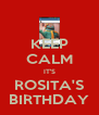 KEEP CALM IT'S ROSITA'S BIRTHDAY - Personalised Poster A4 size