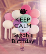 KEEP CALM It's Sagdh's Birthday - Personalised Poster A4 size