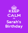 KEEP CALM Its Sarah's Birthday - Personalised Poster A4 size