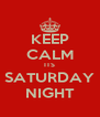 KEEP CALM ITS SATURDAY NIGHT - Personalised Poster A4 size