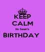 KEEP CALM Its Sean's BIRTHDAY   - Personalised Poster A4 size